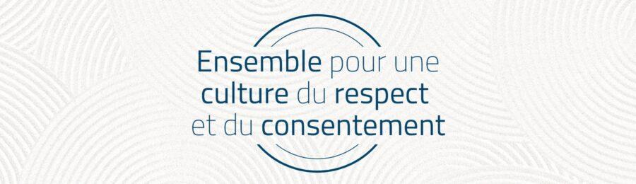 Ensemble pour une culture du respect et du consentement.