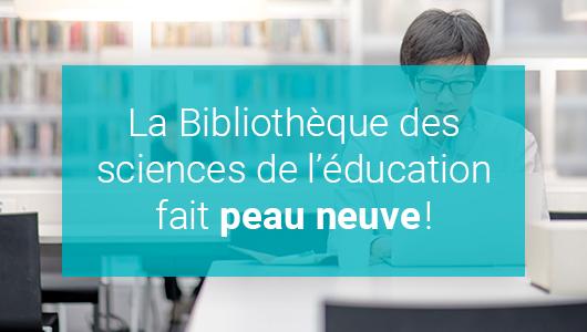 La bibliothèque des sciences de l'éducation fait peau neuve!
